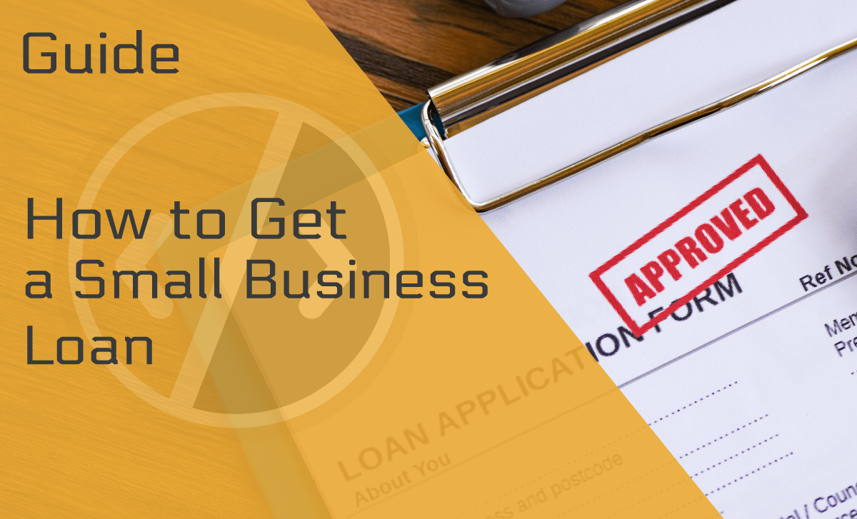 How to Get a Small Business Loan: An In-Depth Guide for 2020